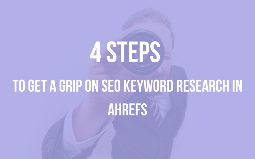 How to do SEO Keyword Research in Ahrefs in 4 simple steps!