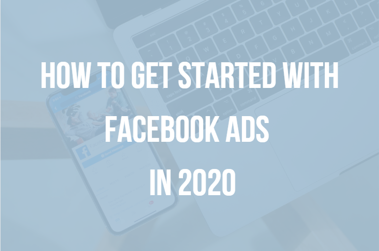 Facebook ads guide 2020: How to get started.
