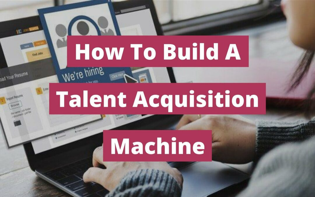 What Is Talent Acquisition And How To Use It To Hire Top Talent?
