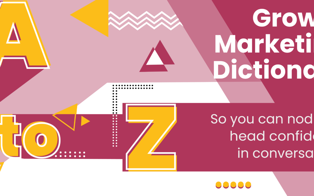A-Z Growth Marketing Dictionary: 74 Terms You Should Know