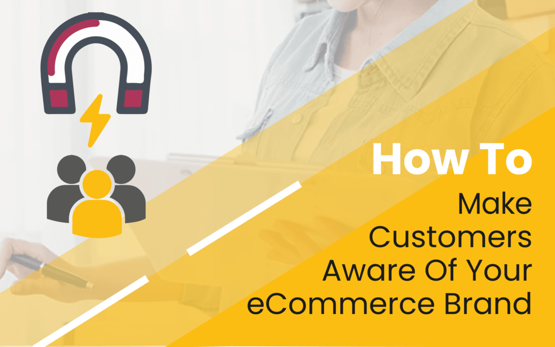 Ecommerce Brand Awareness - How To Pick The Right Platform And Best Practices