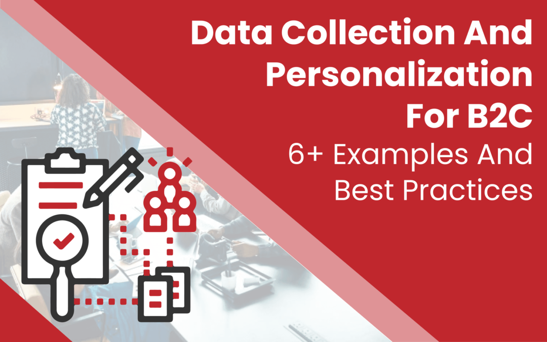 Data Collection and Personalization For B2C Brands: Best Practices and Examples