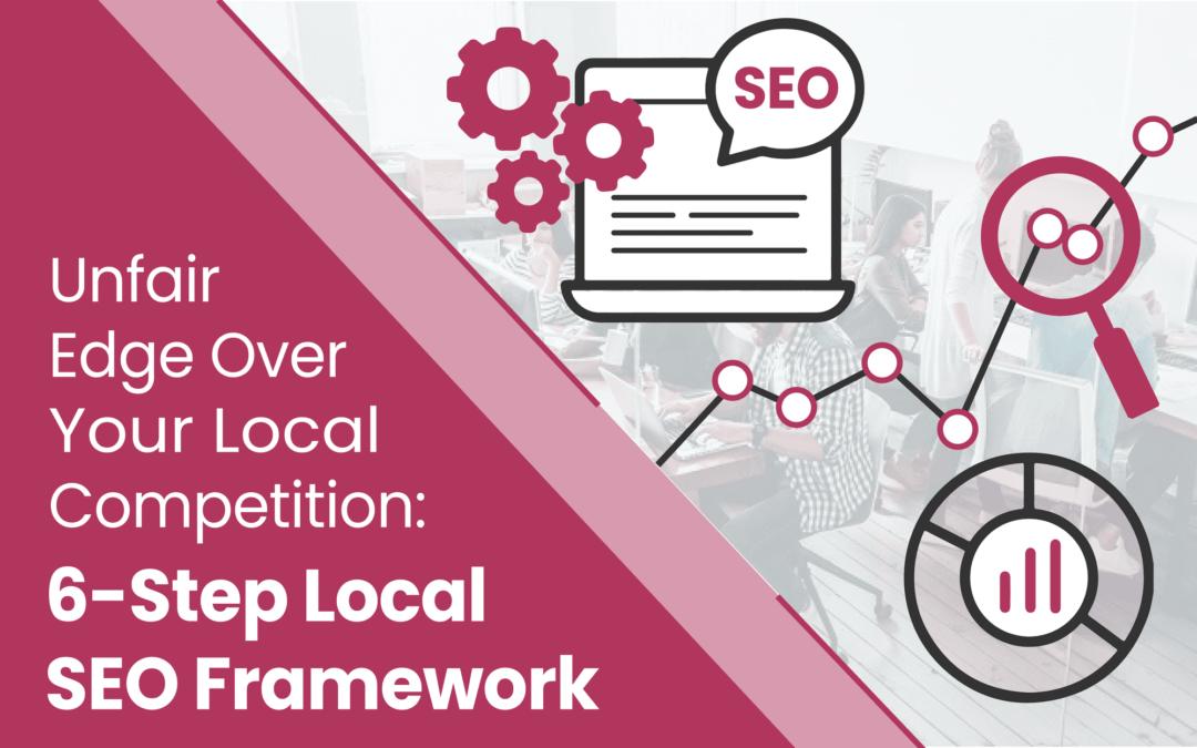 How to Dominate Local SEO: 6-Step SEO Framework.