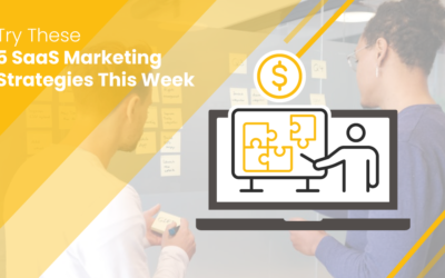 5 Actionable SaaS Marketing Strategies You Can Try Out This Week.